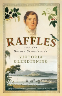 Image for Raffles and the golden opportunity, 1781-1826