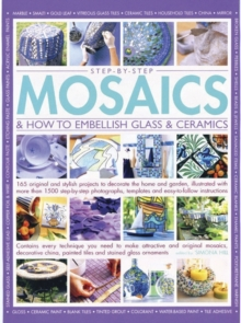 Image for Step-by-step mosaics & how to embellish glass & ceramics  : 165 original and stylish projects to decorate the home and garden, illustrated with more than 1500 step-by-step photographs, templates and