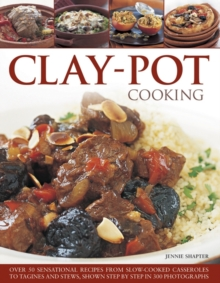 Image for Clay-pot cooking  : over 50 sensational recipes from slow-cooked casseroles to tagines and stews all shown step by step in 300 photographs