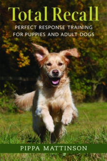 Image for Total recall  : perfect response training for puppies and adult dogs