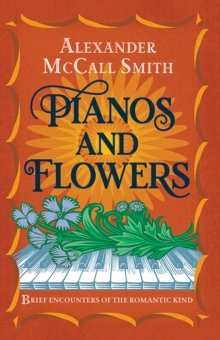 Image for Pianos and flowers  : brief encounters of the romantic kind