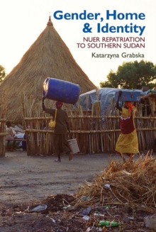 Image for Gender, home & identity  : Nuer repatriation to Southern Sudan