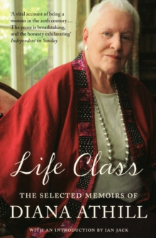 Image for Life class  : the selected memoirs of Diana Athill