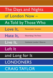 Image for Londoners  : the days and nights of London now - as told by those who love it, hate it, live it, left it and long for it