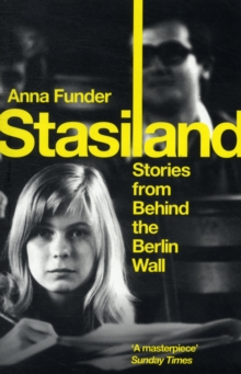 Image for Stasiland  : stories from behind the Berlin Wall