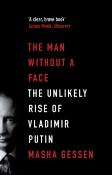 Image for The man without a face  : the unlikely rise of Vladimir Putin