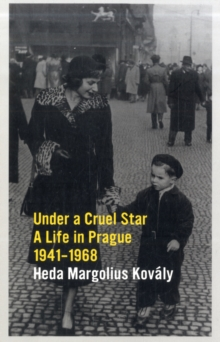 Image for Under a cruel star  : a life in Prague 1941-1968