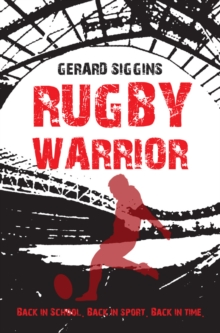 Image for Rugby warrior  : back in school, back in sport, back in time