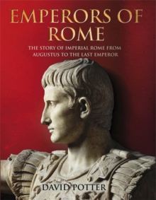 Image for Emperors of Rome  : the story of Imperial Rome from Julius Caesar to the last emperor