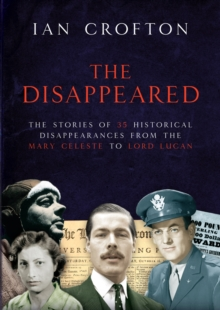 Image for The disappeared  : the stories of 35 historical disappearances from the Mary Celeste to Lord Lucan