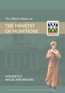 Image for Official History of the Ministry of Munitionsvolume V : Wages and Welfare Part 1