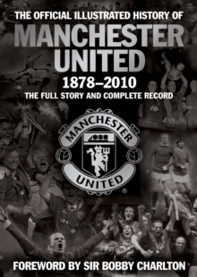 Image for The official illustrated history of Manchester United  : the full story and complete record 1878-2010