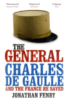 Image for The General  : Charles de Gaulle and the France he saved