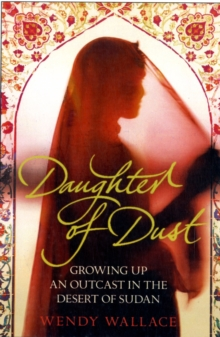 Image for Daughter of dust  : growing up an outcast in the desert of Sudan