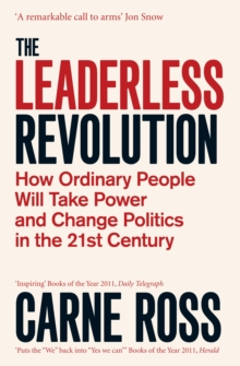 Image for The leaderless revolution  : how ordinary people will take power and change politics in the 21st century