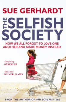 Image for The selfish society  : how we all forgot to love one another and made money instead