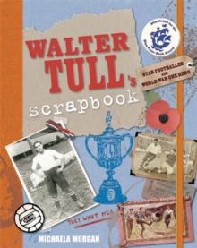 Walter Tull's scrapbook  : star footballer and war hero - Morgan, Michaela