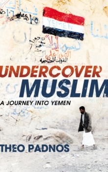 Image for Undercover Muslim  : a journey into Yemen
