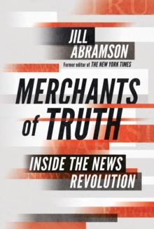 Image for Merchants of truth  : inside the news revolution