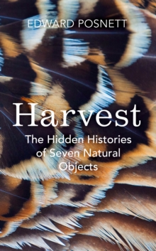 Image for Harvest  : the hidden histories of seven natural objects