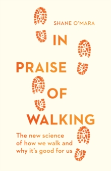 Image for In Praise of Walking : The new science of how we walk and why it's good for us