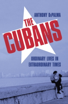 Image for The Cubans  : ordinary lives in extraordinary times