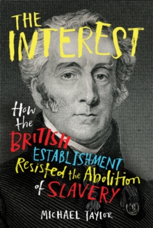 Image for The interest  : how the British establishment resisted the abolition of slavery