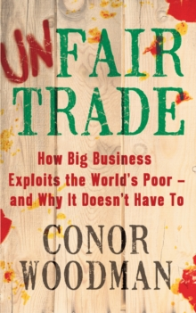 Image for Unfair trade  : how big business exploits the world's poor - and why it doesn't have to