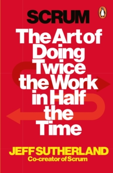 Image for Scrum  : the art of doing twice the work in half the time