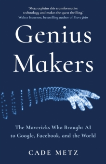 Image for Genius makers  : the mavericks who brought AI to Google, Facebook and the world
