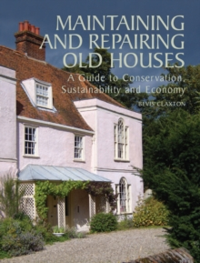 Image for Maintaining and repairing old houses  : a guide to conservation, sustainability and economy