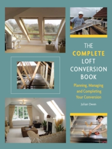 Image for The complete loft conversion book  : planning, managing and completing your conversion