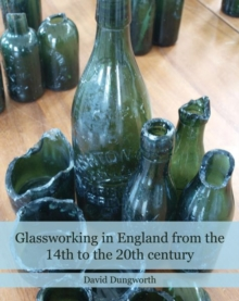 Image for Glassworking in England from the 14th to the 20th century