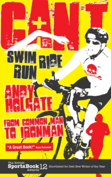 Image for Can't swim, can't run, can't ride  : from common man to ironman