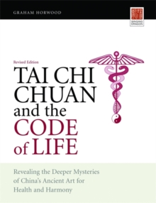 Image for Tai Chi Chuan and the Code of Life : Revealing the Deeper Mysteries of China's Ancient Art for Health and Harmony (Revised Edition)