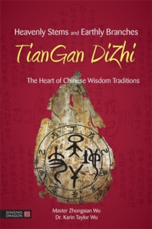 Image for Heavenly stems and earthly branches  : the heart of Chinese wisdom traditions