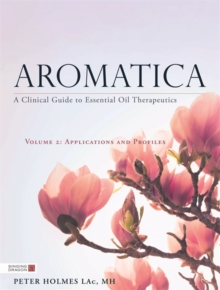Image for Aromatica  : a clinical guide to essential oil therapeuticsVolume 2,: Applications and profiles