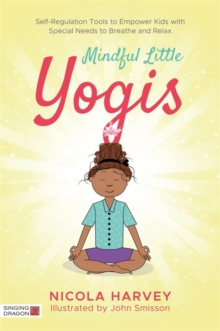 Mindful little yogis  : self-regulation tools to empower kids with special needs to breathe and relax - Harvey, Nicola