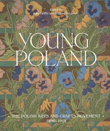 Image for Young Poland  : the Polish arts and crafts movement, 1890-1918
