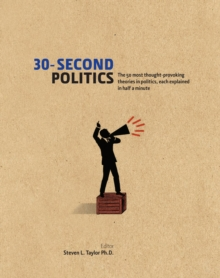 Image for 30-second politics: the 50 most thought-provoking theories in politics, each explained in half a minute