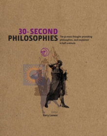Image for 30-second philosophies: the 50 most thought-provoking philosophies, each explained in half a minute