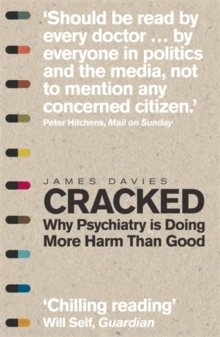 Image for Cracked  : why psychiatry is doing more harm than good