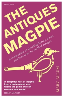 Image for The antiques magpie  : a compendium of absorbing history, stories and facts from the world of antiques