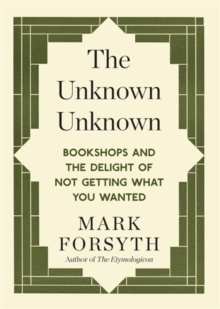 Image for The unknown unknown  : bookshops and the delight of not getting what you wanted