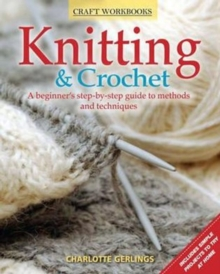 Image for Knitting & crochet  : a beginner's step-by-step guide to methods and techniques
