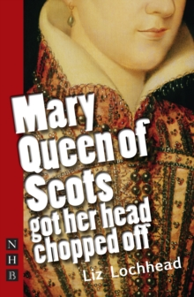 Image for Mary Queen of Scots got her head chopped off