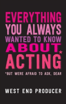 Image for Everything you always wanted to know about acting - but were afraid to ask, dear