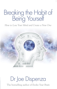 Image for Breaking the habit of being yourself  : how to lose your mind and create a new one