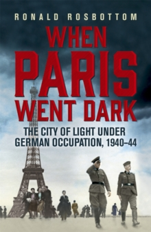 Image for When Paris went dark  : the City of Light under German occupation, 1940-44