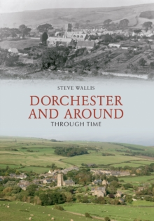 Image for Dorchester and Around Through Time